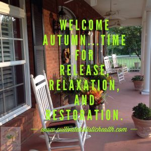 Welcome Autumn--Cultivate Holistic Health
