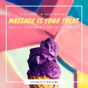 If fitness is your dinner, massage is your treat!