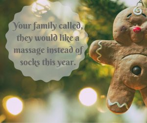Your family called, they would like a massage instead of socks this year